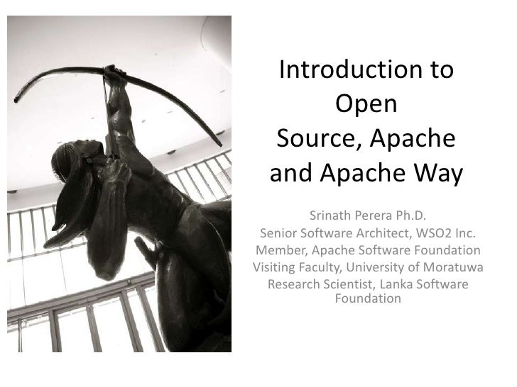 Introduction to        Open   Source, Apache  and Apache Way           Srinath Perera Ph.D. Senior Software Architect, WSO...