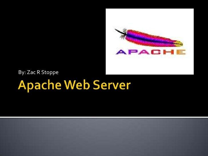 Apache Web Server<br />By: Zac R Stoppe<br />