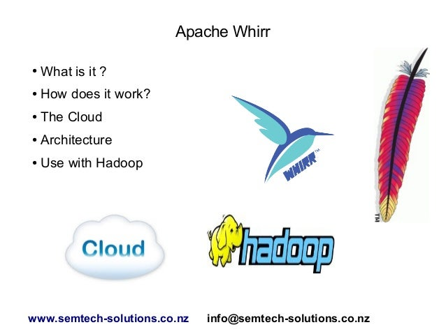 Apache Whirr ●  What is it ?  ●  How does it work?  ●  The Cloud  ●  Architecture  ●  Use with Hadoop  www.semtech-solutio...