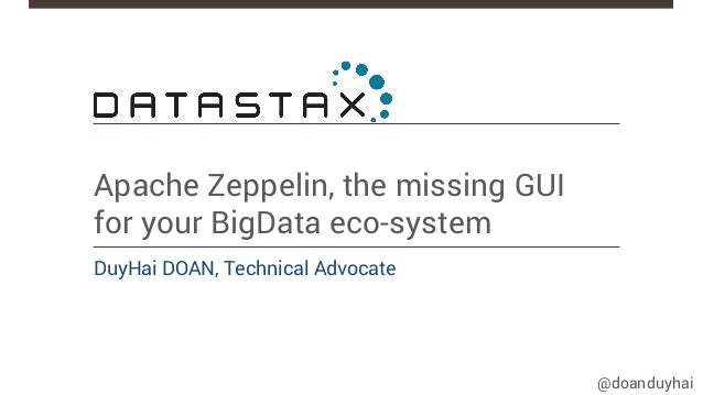 @doanduyhai Apache Zeppelin, the missing GUI for your BigData eco-system DuyHai DOAN, Technical Advocate