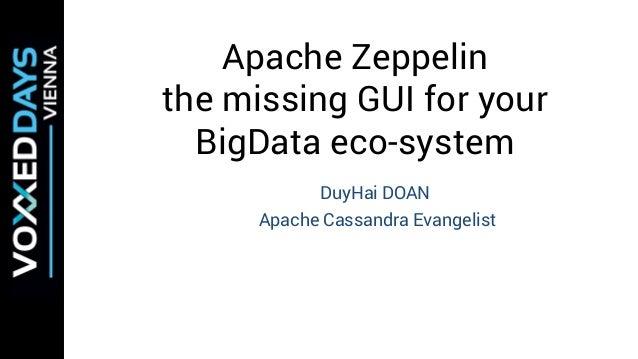 @doanduyhai#VoxxedVienna Apache Zeppelin the missing GUI for your BigData eco-system DuyHai DOAN Apache Cassandra Evangeli...