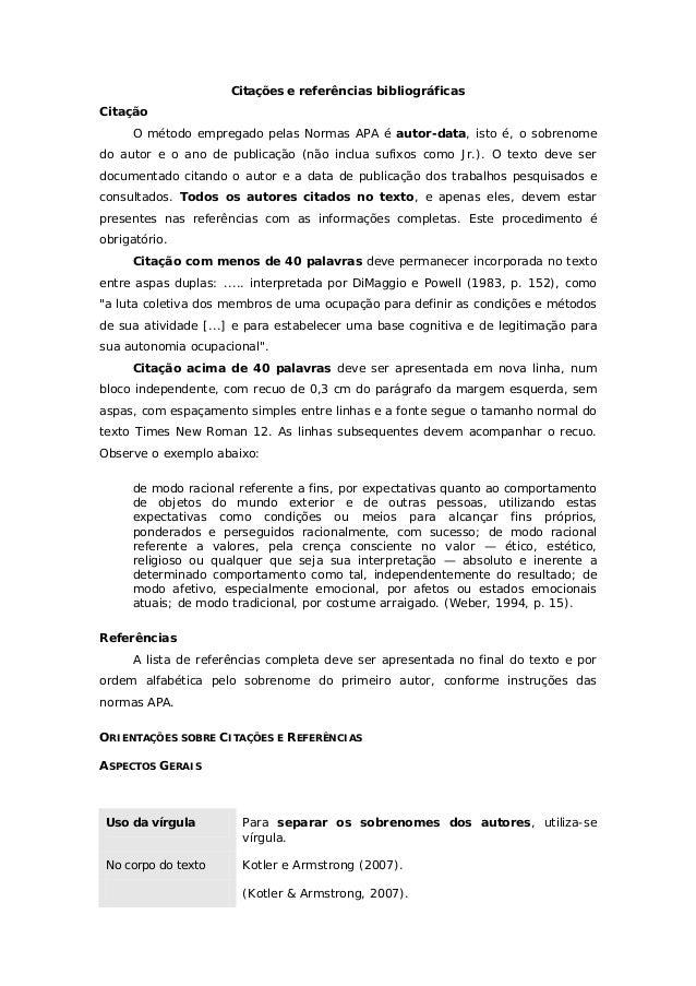 Citações e referências bibliográficas Citação O método empregado pelas Normas APA é autor-data, isto é, o sobrenome do aut...