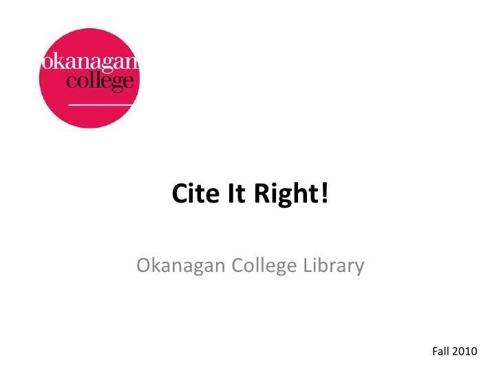 Cite It Right!<br />Okanagan College Library<br />Fall 2010<br />