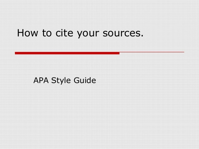 How to cite your sources. APA Style Guide