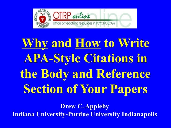 Why and How to Write   APA-Style Citations in  the Body and Reference   Section of Your Papers                Drew C. Appl...