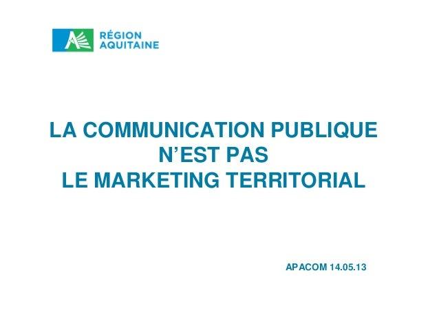LA COMMUNICATION PUBLIQUEN'EST PASLE MARKETING TERRITORIALAPACOM 14.05.13
