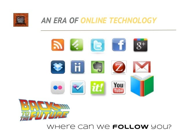 AN ERA OF ONLINE TECHNOLOGY Where can we follow you? For example – how many have explored Evernote for organising, notetak...