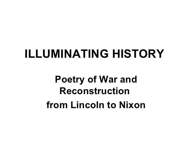 ILLUMINATING HISTORY   Poetry of War and Reconstruction  from Lincoln to Nixon