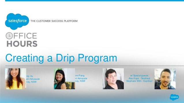 Creating a Drip Program Christy Au Client Advocate Sydney, NSW Sammi Pang Client Advocate Sydney, NSW w/ Special guests Al...