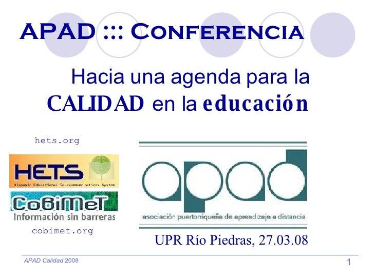 APAD ::: Conferencia Hacia una agenda para la  CALIDAD  en la  educación UPR Río Piedras, 27.03.08 cobimet.org hets.org