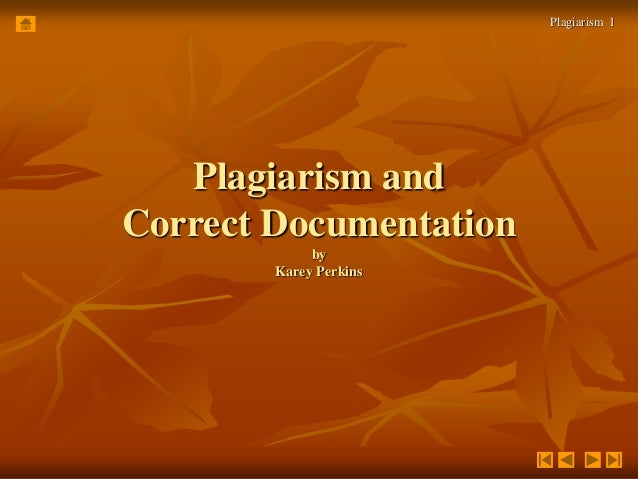Plagiarism 1  Plagiarism and  Correct Documentation  by  Karey Perkins