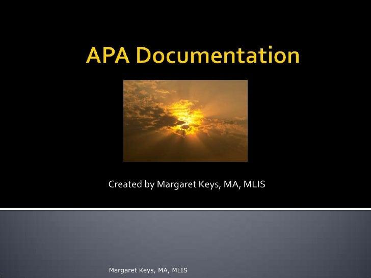 APA Documentation<br />Created by Margaret Keys, MA, MLIS<br />Margaret Keys, MA, MLIS<br />