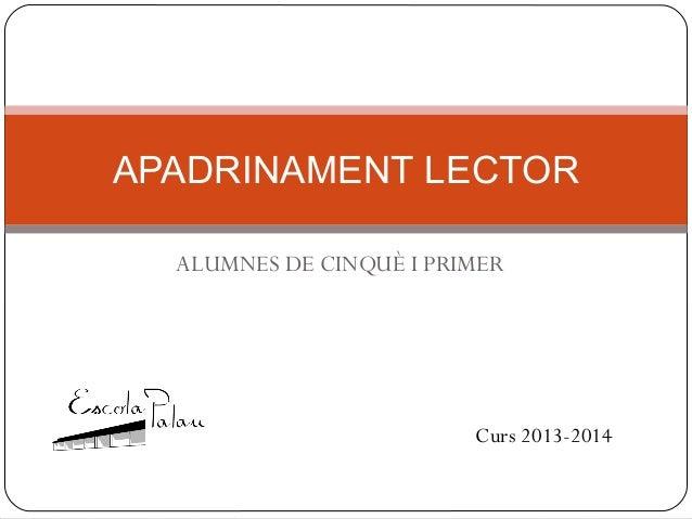 ALUMNES DE CINQUÈ I PRIMER APADRINAMENT LECTOR Curs 2013-2014