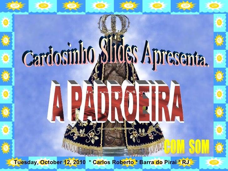 Cardosinho Slides Apresenta. A PADROEIRA COM  SOM