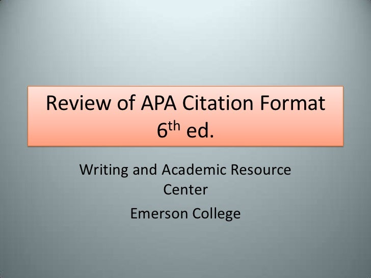 Review of APA Citation Format6th ed.<br />Writing and Academic Resource Center<br />Emerson College<br />