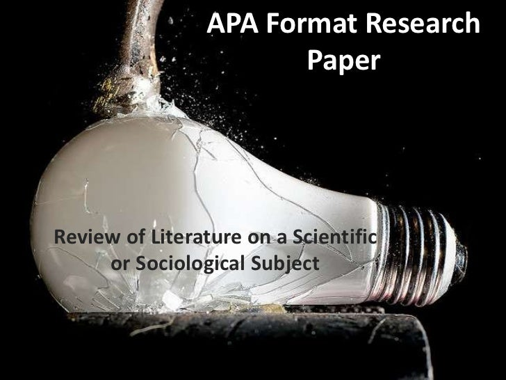 APA Format Research                        PaperReview of Literature on a Scientific     or Sociological Subject