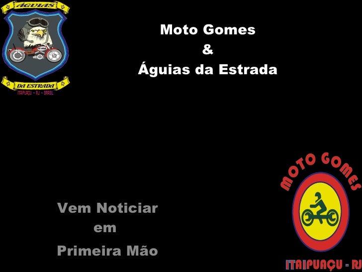 Moto Gomes & Águias da Estrada Vem Noticiar em  Primeira Mão