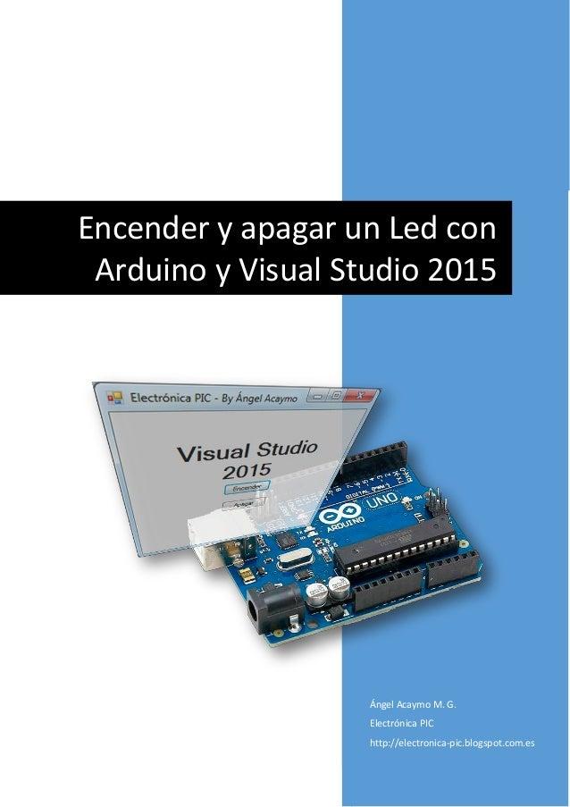 Ángel Acaymo M. G. Electrónica PIC http://electronica-pic.blogspot.com.es Encender y apagar un Led con Arduino y Visual St...
