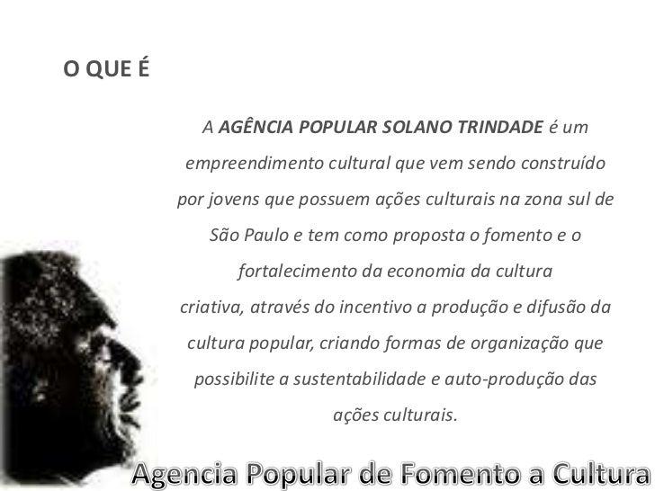 O QUE É<br />A AGÊNCIA POPULAR SOLANO TRINDADE é um empreendimento cultural que vem sendo construído por jovens que possue...