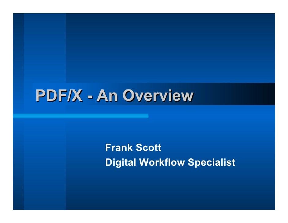 PDF/X - An Overview           Frank Scott         Digital Workflow Specialist