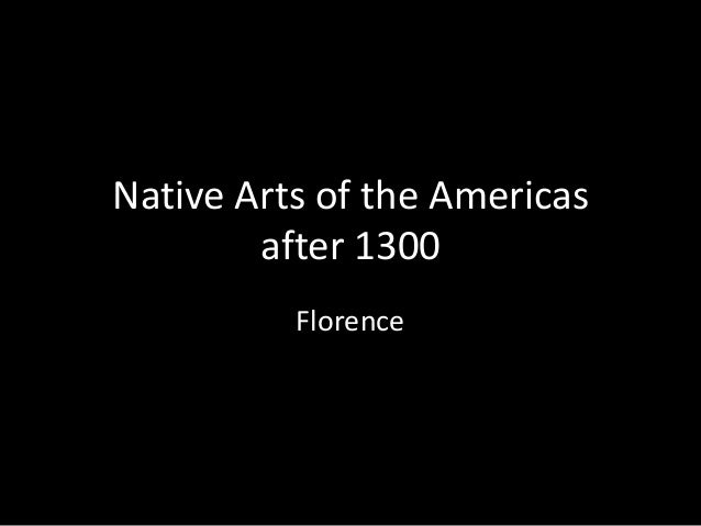 Native Arts of the Americasafter 1300Florence