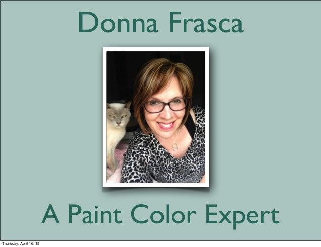 A Paint Color Expert Donna Frasca Thursday, April 16, 15