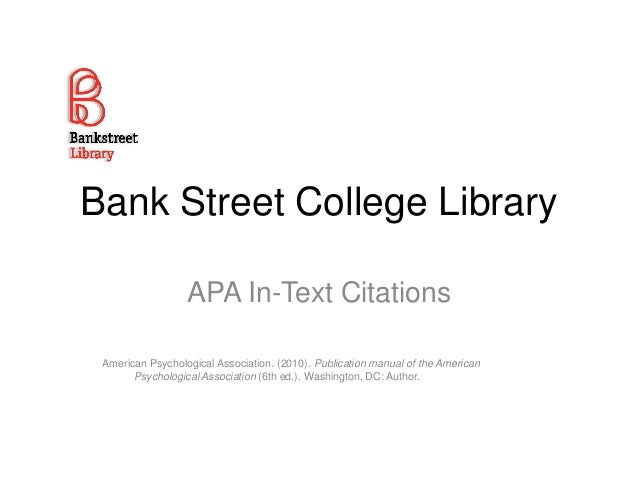 Bank Street College Library APA In-Text Citations American Psychological Association. (2010). Publication manual of the Am...