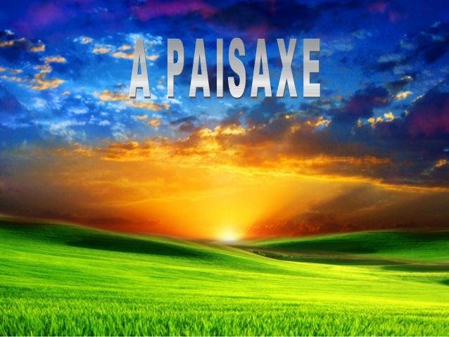 TIPOS DE PAISAXE Está formada polas montañas, os ríos e os bosques. Formáronse sen que as persoas interveñamos. Son paisax...