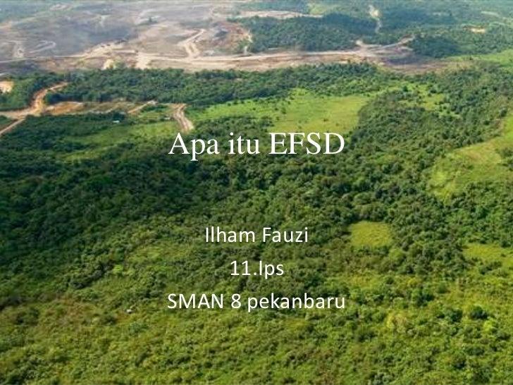 ApaituEFSD <br />IlhamFauzi<br />11.Ips<br />SMAN 8 pekanbaru<br />