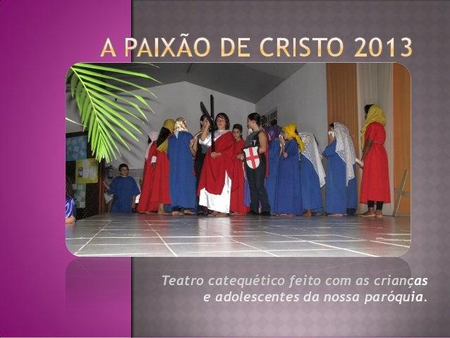 Teatro catequético feito com as crianças      e adolescentes da nossa paróquia.