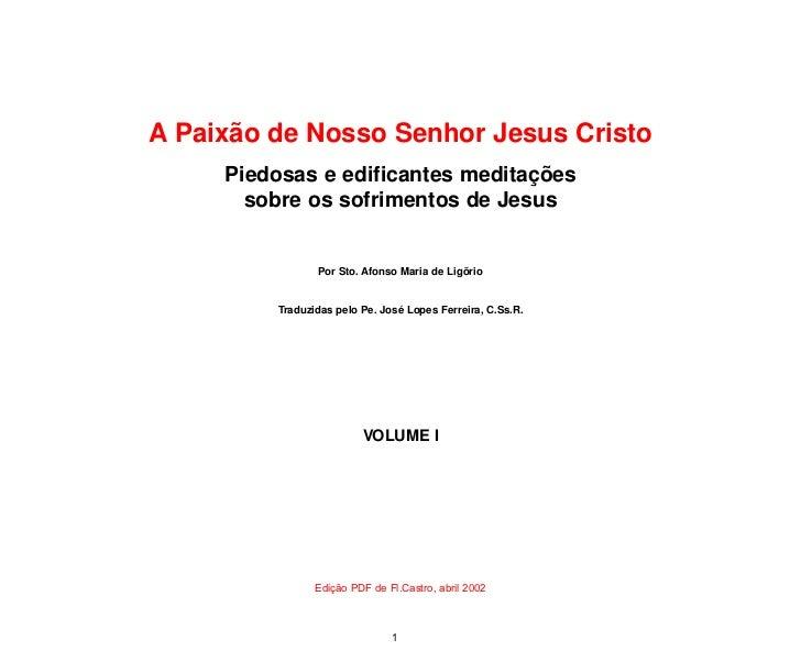 A Paixão de Nosso Senhor Jesus Cristo     Piedosas e edificantes meditações       sobre os sofrimentos de Jesus           ...