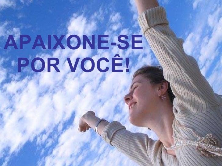 APAIXONE-SE POR VOCÊ!