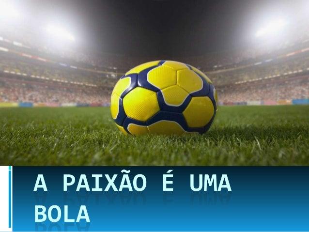 A PAIXÃO É UMA BOLA
