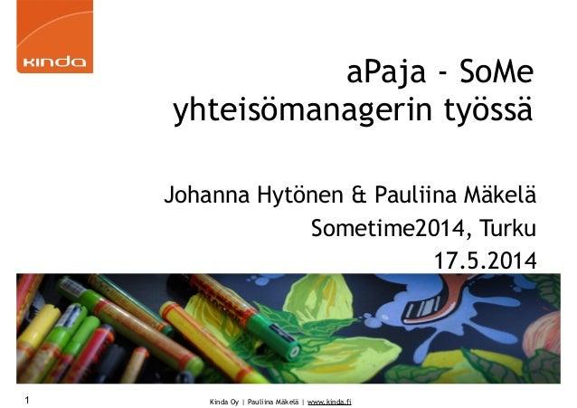 Kinda Oy | Pauliina Mäkelä | www.kinda.fi aPaja - SoMe yhteisömanagerin työssä Johanna Hytönen & Pauliina Mäkelä Sometime2...