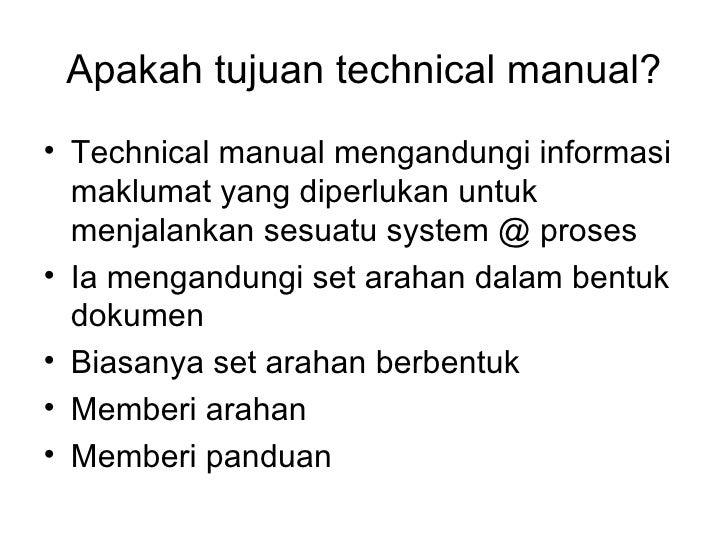Apakah tujuan technical manual? <ul><li>Technical manual mengandungi informasi maklumat yang diperlukan untuk menjalankan ...