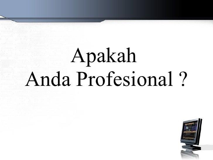 Apakah  Anda Profesional ?