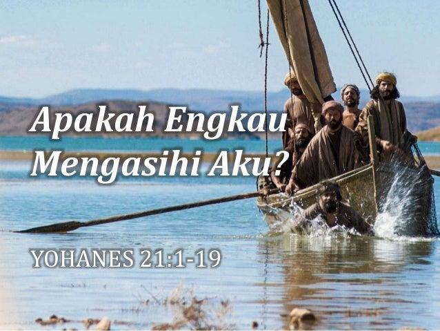 Apakah Engkau Mengasihi Aku? YOHANES 21:1-19