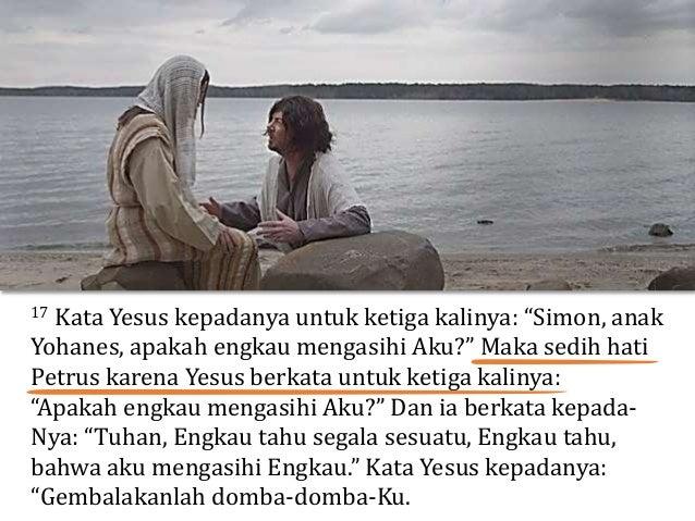 """17 Kata Yesus kepadanya untuk ketiga kalinya: """"Simon, anak Yohanes, apakah engkau mengasihi Aku?"""" Maka sedih hati Petrus k..."""