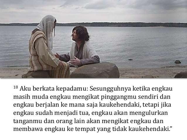 19 Dan hal ini dikatakan-Nya untuk menyatakan bagaimana Petrus akan mati dan memuliakan Allah. Sesudah mengatakan demikian...