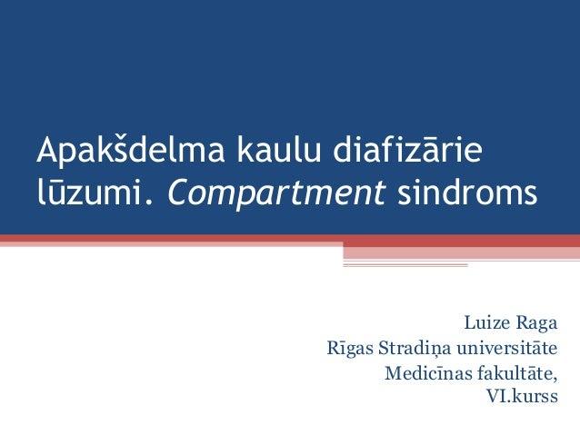 Apakšdelma kaulu diafizārie lūzumi. Compartment sindroms Luize Raga Rīgas Stradiņa universitāte Medicīnas fakultāte, VI.ku...