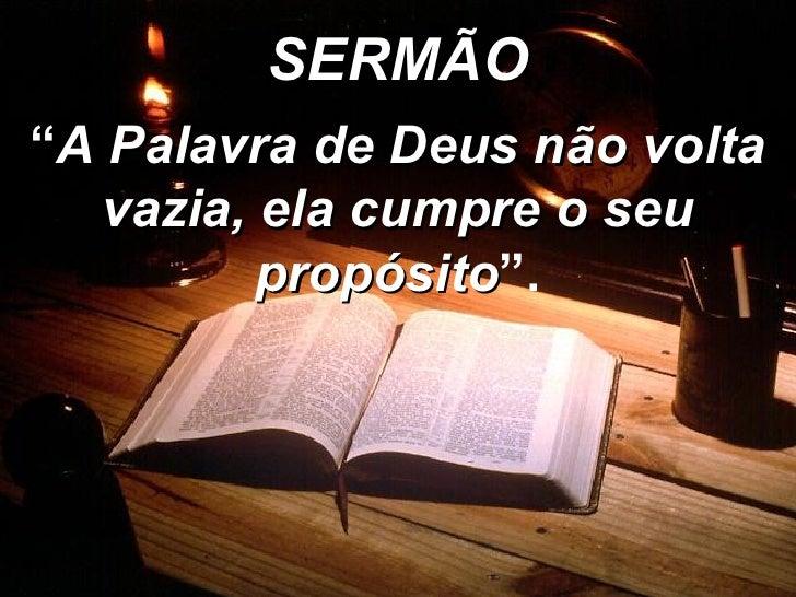 """SERMÃO """" A Palavra de Deus não volta vazia, ela cumpre o seu propósito """"."""
