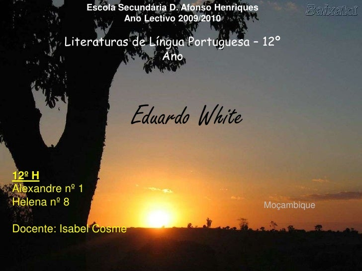 Escola Secundária D. Afonso Henriques<br />Ano Lectivo 2009/2010<br />Literaturas de Língua Portuguesa – 12º Ano<br />Edua...