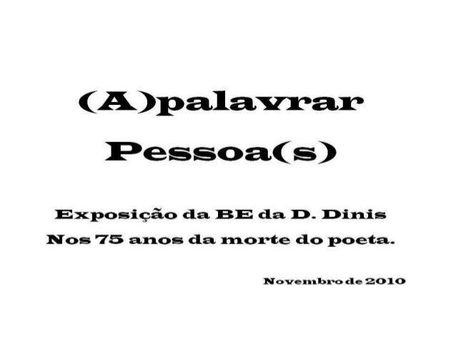 (A)p alavrar  Pessoa(s)  Exposição da BE da Il)- Dinis  N os 75 anos da naorte do poeta.   Novexnbro de 2010