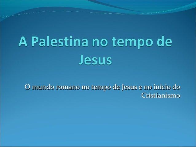 O mundo romano no tempo de Jesus e no início doO mundo romano no tempo de Jesus e no início doCristianismoCristianismo