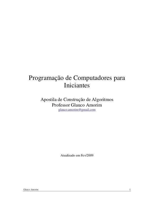 Programação de Computadores para Iniciantes Apostila de Construção de Algoritmos Professor Glauco Amorim glauco.amorim@gma...