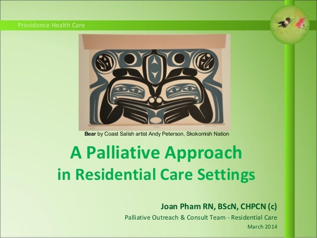 Providence Health CareProvidence Health Care A Palliative Approach in Residential Care Settings Joan Pham RN, BScN, CHPCN ...