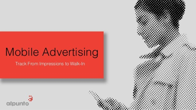 Mobile Advertising! Track From Impressions to Walk-In!