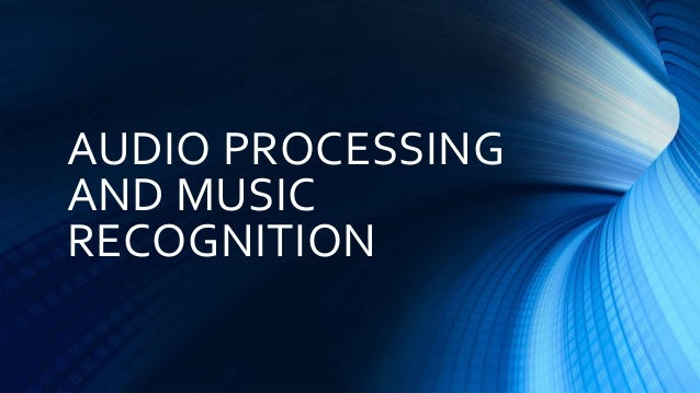 Audio Processing and Music Recognition Slide 2