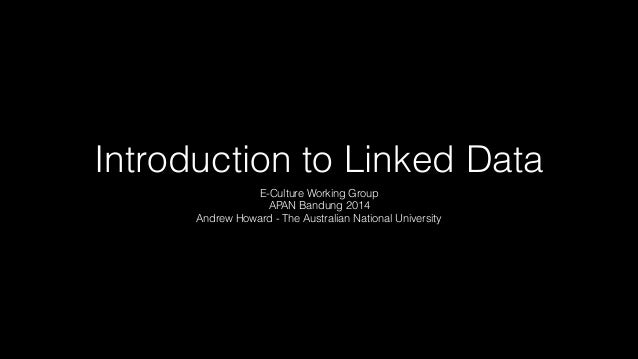 Introduction to Linked Data E-Culture Working Group APAN Bandung 2014 Andrew Howard - The Australian National University