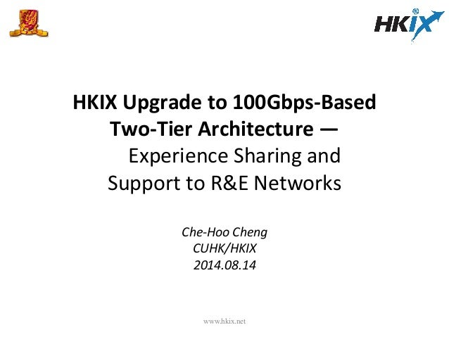 HKIX  Upgrade  to  100Gbps-‐Based     Two-‐Tier  Architecture  —             Experience  Sha...
